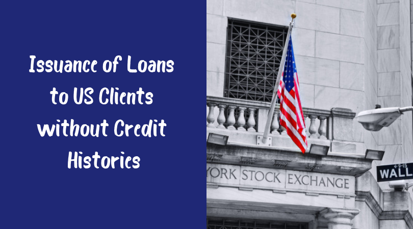 Issuance of Loans to US Clients without Credit Histories